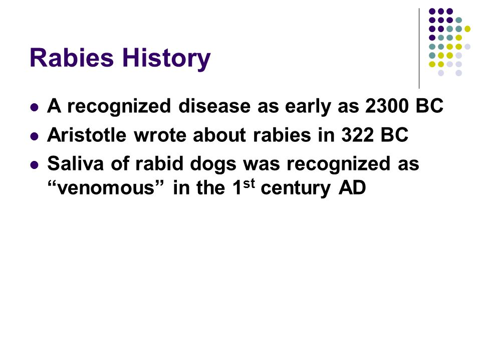 Rabies History A recognized disease as early as 2300 BC