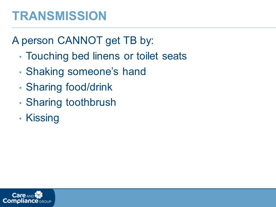 Transmission A person CANNOT get TB by:
