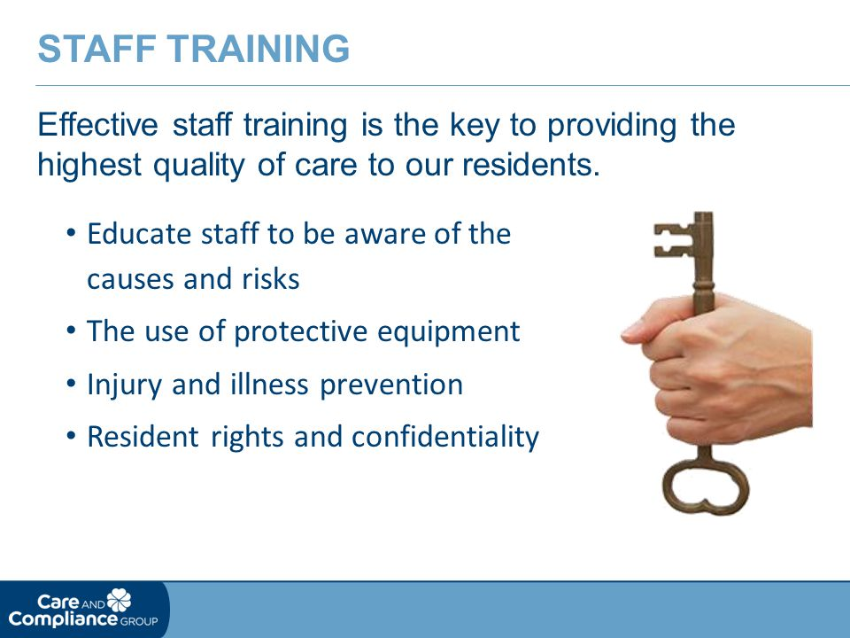 Staff Training Effective staff training is the key to providing the highest quality of care to our residents.