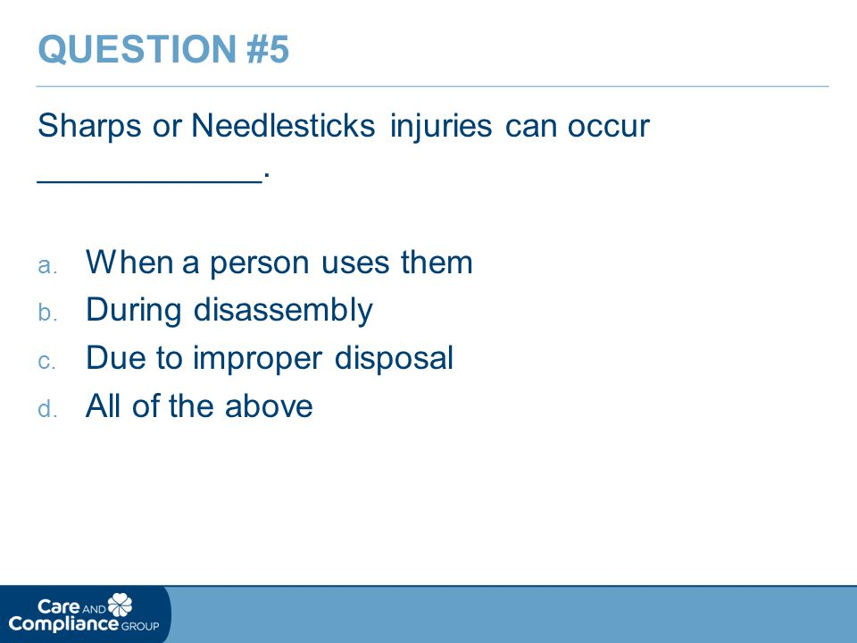 Question #5 Sharps or Needlesticks injuries can occur ____________.