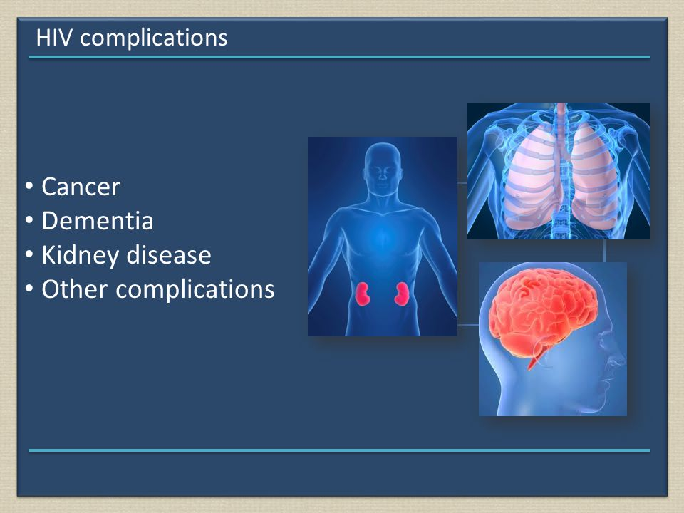 HIV complications Cancer Dementia Kidney disease Other complications
