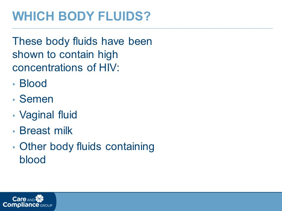 Which Body Fluids These body fluids have been shown to contain high concentrations of HIV: Blood.