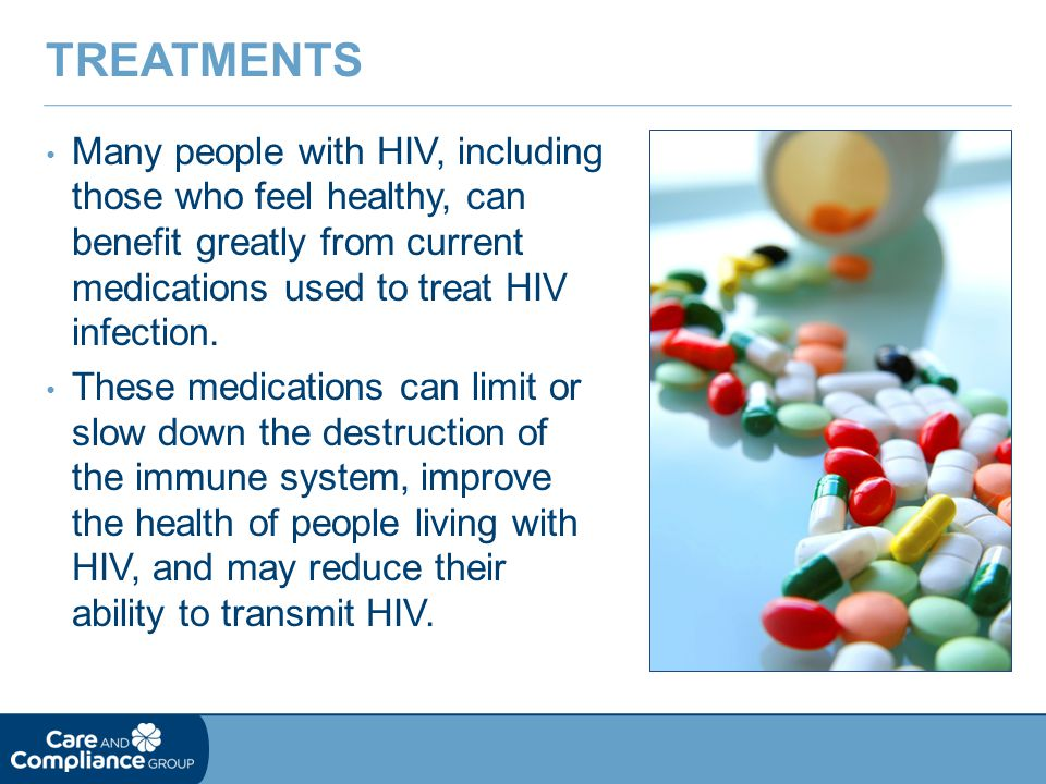Treatments Many people with HIV, including those who feel healthy, can benefit greatly from current medications used to treat HIV infection.