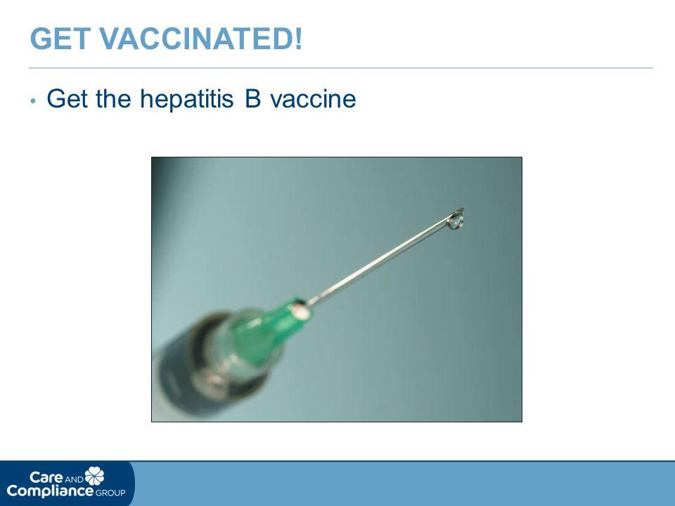 Get vaccinated! Get the hepatitis B vaccine