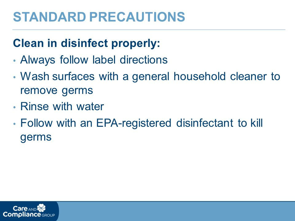 Standard Precautions Clean in disinfect properly: