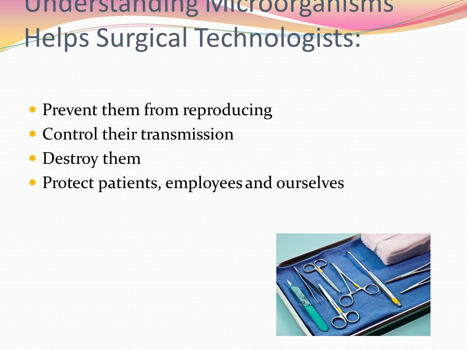 Understanding Microorganisms Helps Surgical Technologists: