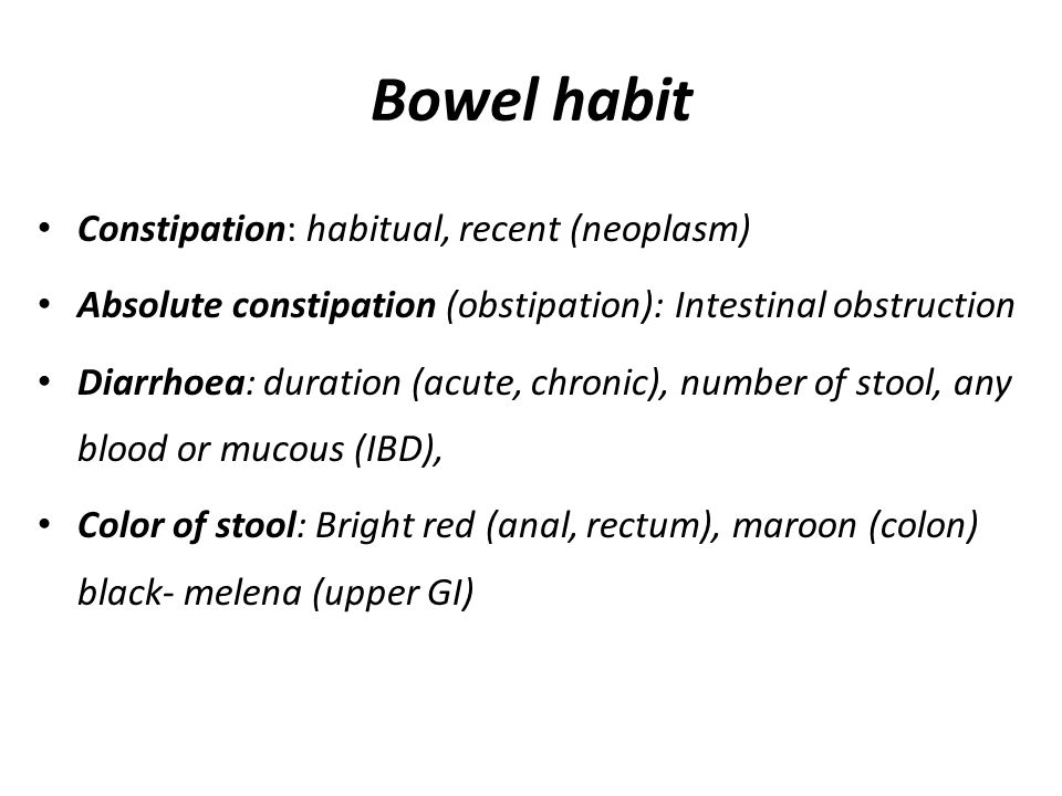 Bowel habit Constipation: habitual, recent (neoplasm)
