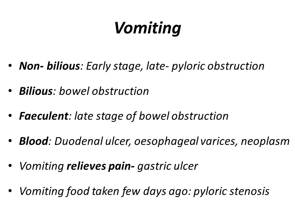 Vomiting Non- bilious: Early stage, late- pyloric obstruction