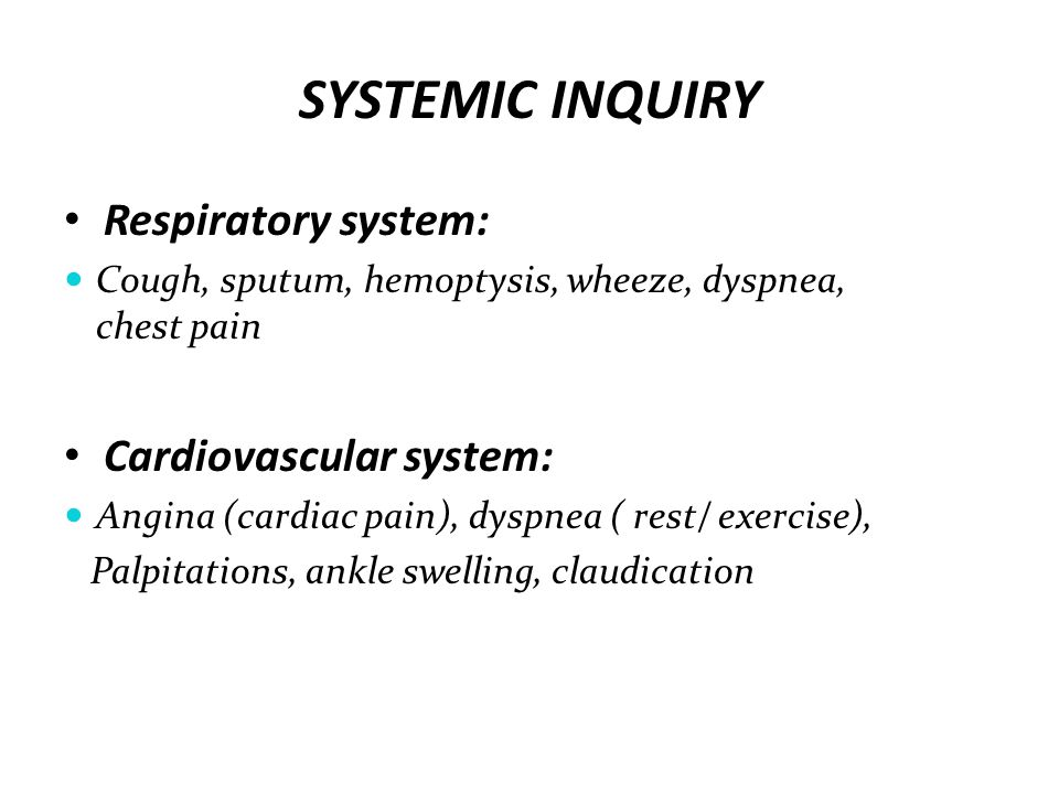 SYSTEMIC INQUIRY Respiratory system: Cardiovascular system: