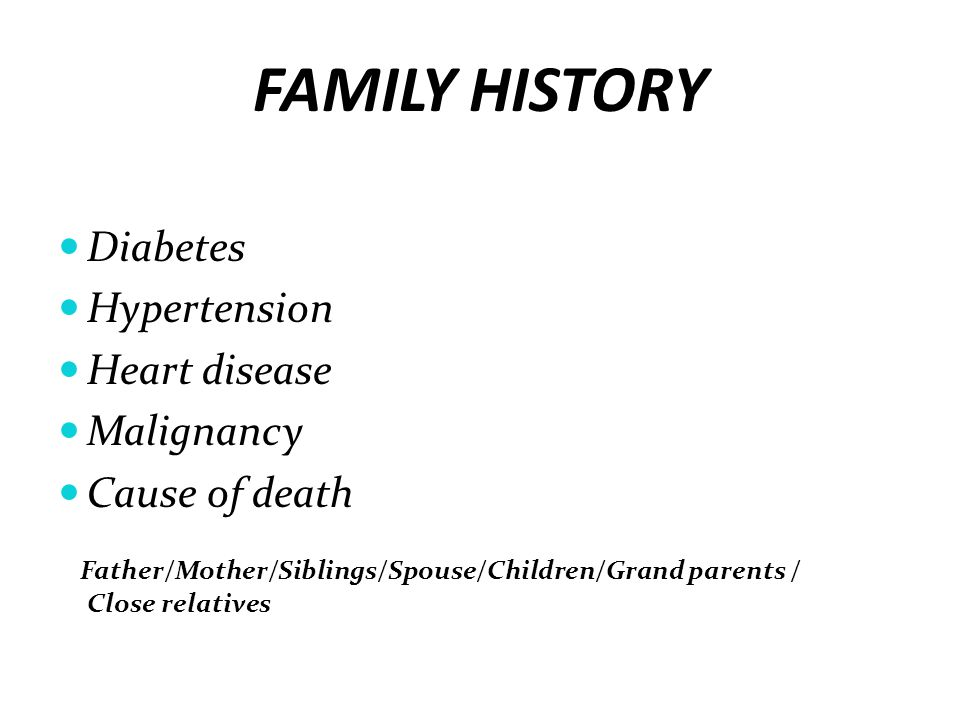 FAMILY HISTORY Diabetes Hypertension Heart disease Malignancy