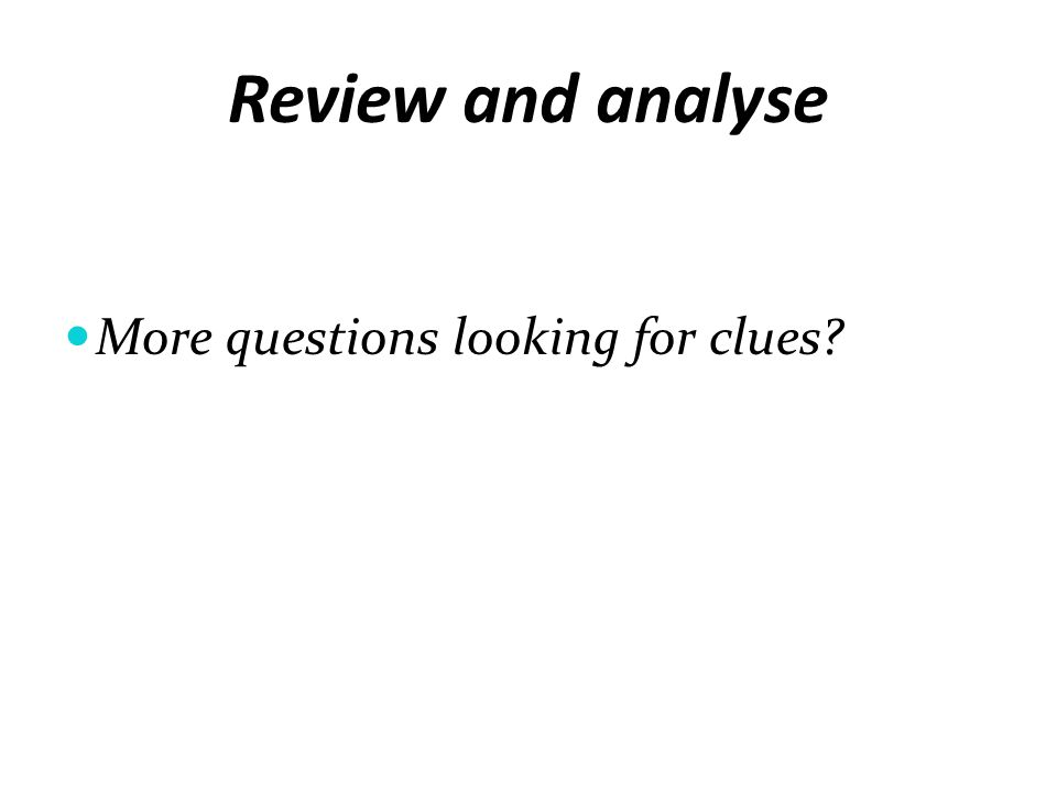 Review and analyse More questions looking for clues