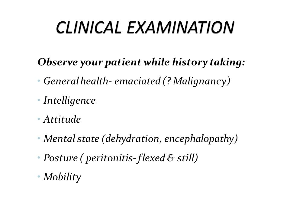 CLINICAL EXAMINATION Observe your patient while history taking: