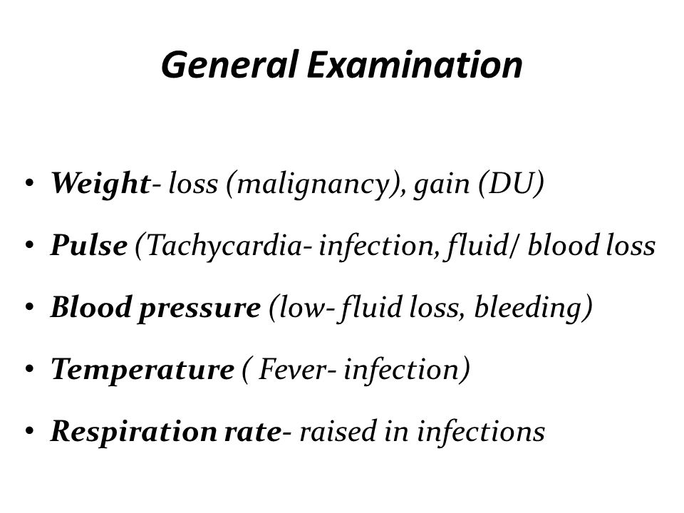 General Examination Weight- loss (malignancy), gain (DU)