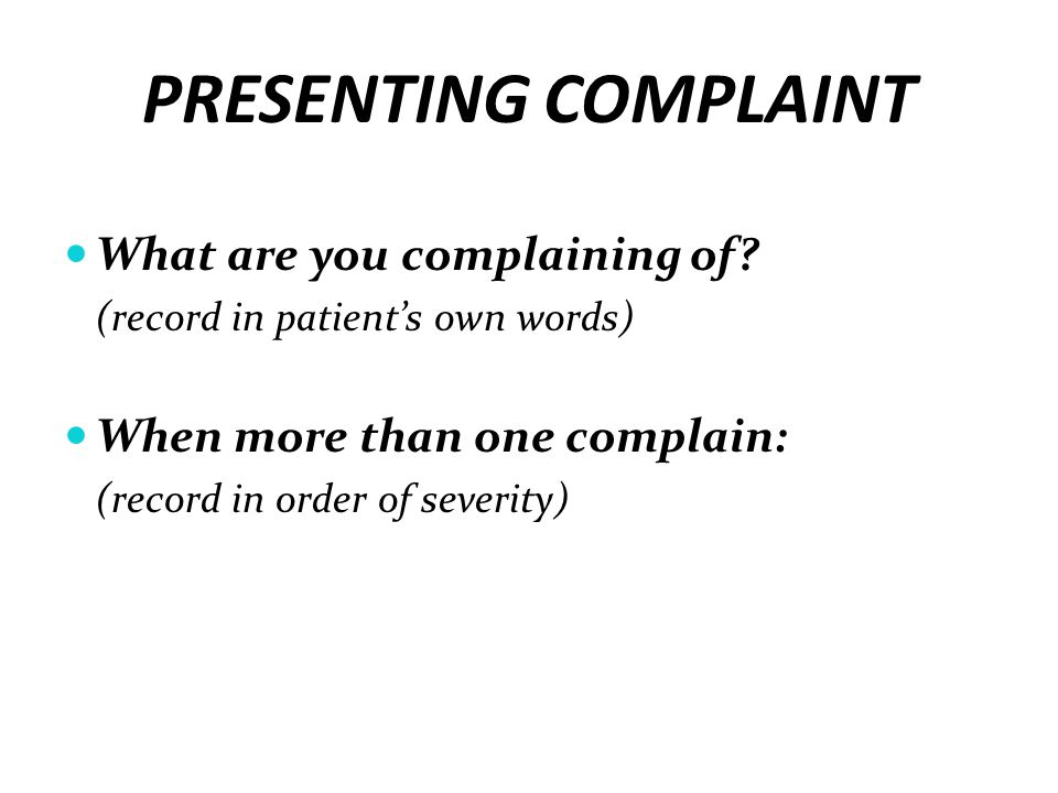PRESENTING COMPLAINT What are you complaining of