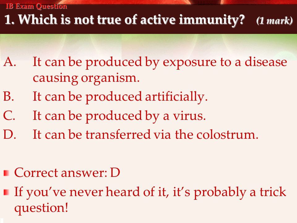 1. Which is not true of active immunity (1 mark)