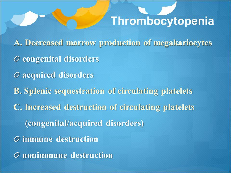 Thrombocytopenia A. Decreased marrow production of megakariocytes