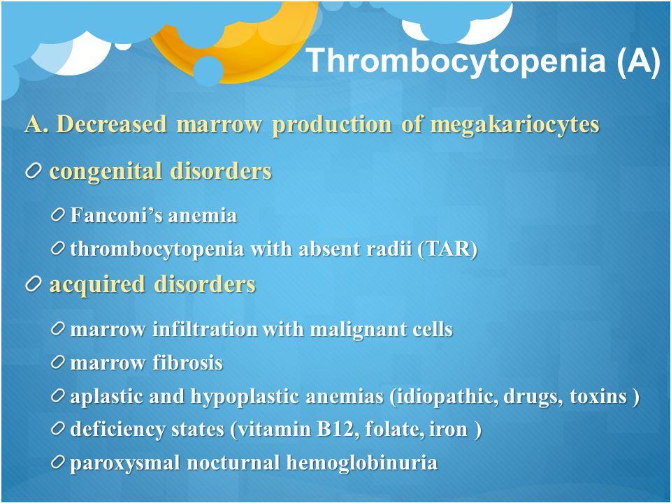Thrombocytopenia (A) A. Decreased marrow production of megakariocytes