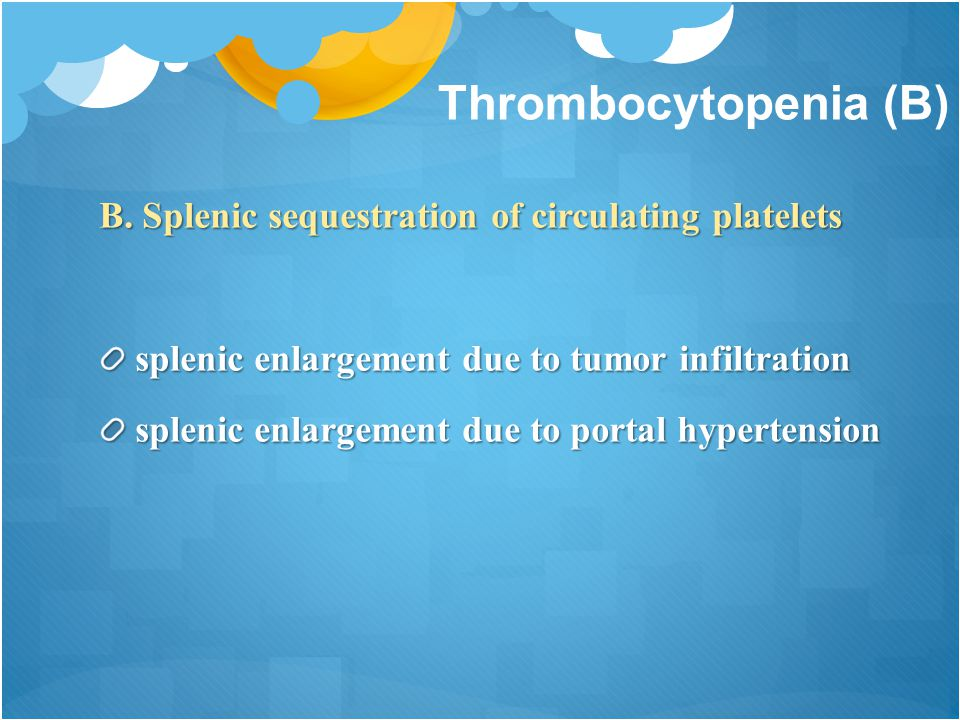Thrombocytopenia (B) B. Splenic sequestration of circulating platelets