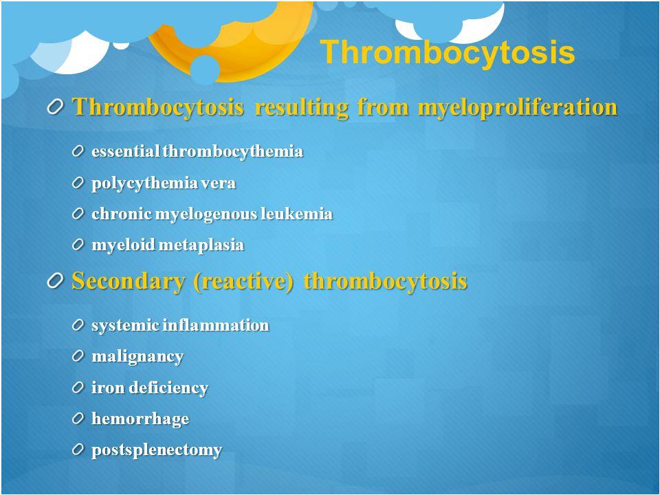 Thrombocytosis Thrombocytosis resulting from myeloproliferation