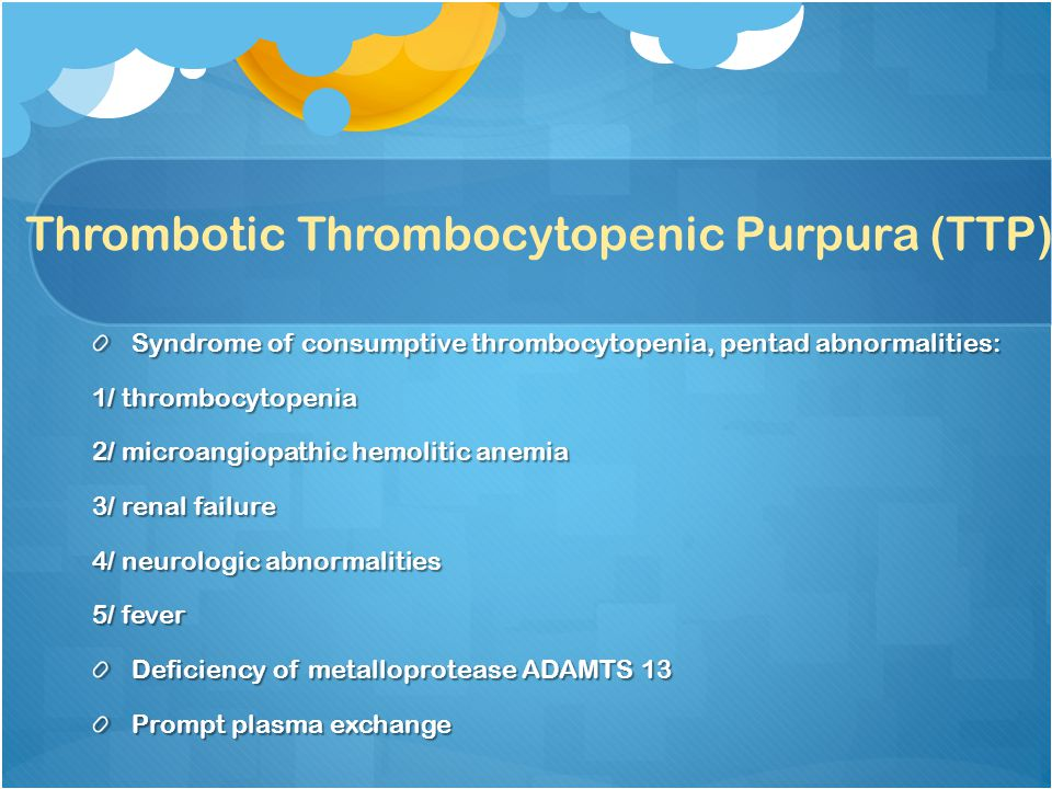 Thrombotic Thrombocytopenic Purpura (TTP)