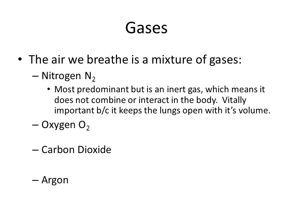 Gases The air we breathe is a mixture of gases: Nitrogen N2 Oxygen O2