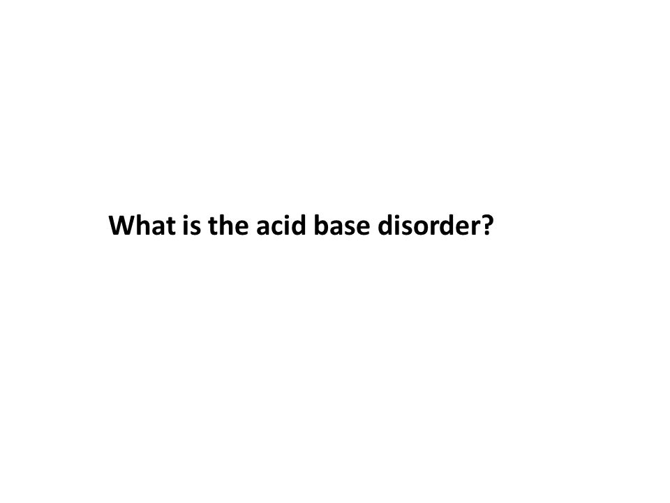 What is the acid base disorder