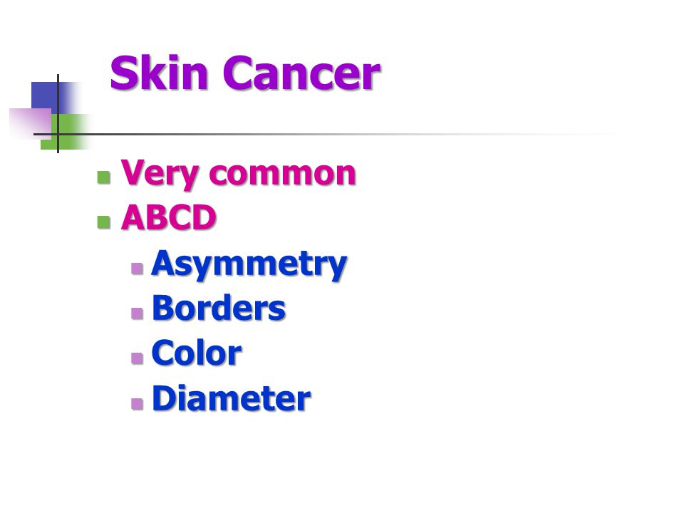 Skin Cancer Very common ABCD Asymmetry Borders Color Diameter