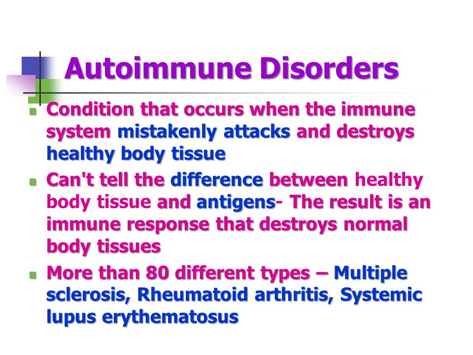 Autoimmune Disorders Condition that occurs when the immune system mistakenly attacks and destroys healthy body tissue.