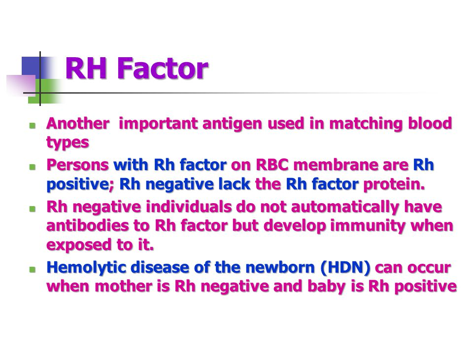 RH Factor Another important antigen used in matching blood types
