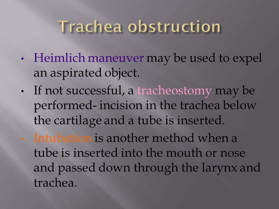 Trachea obstruction Heimlich maneuver may be used to expel an aspirated object.