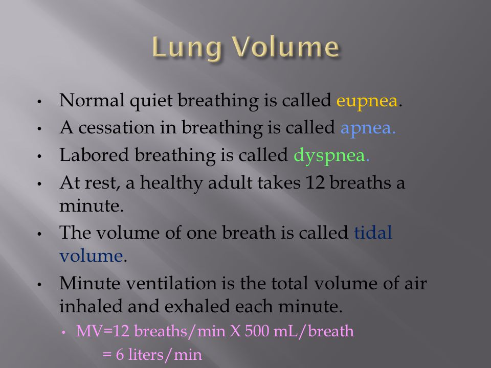 Lung Volume Normal quiet breathing is called eupnea.