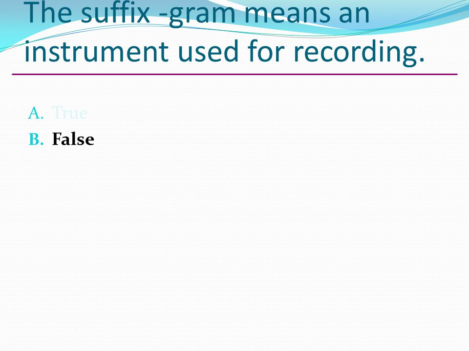 The suffix -gram means an instrument used for recording.