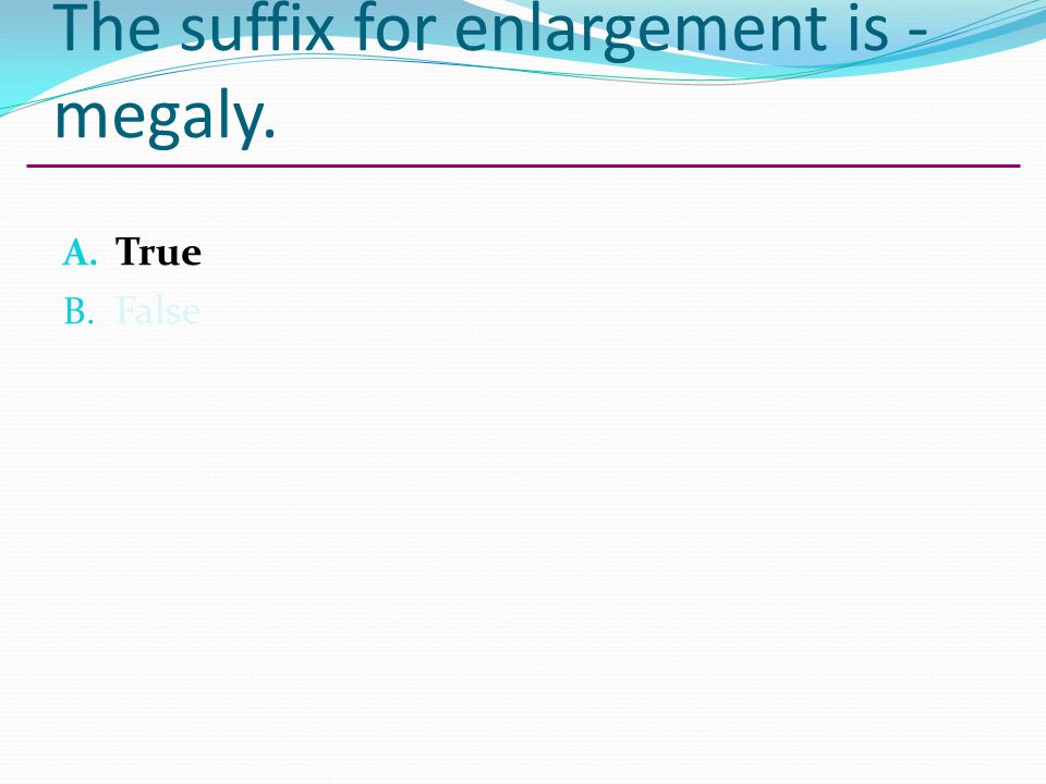 The suffix for enlargement is -megaly.