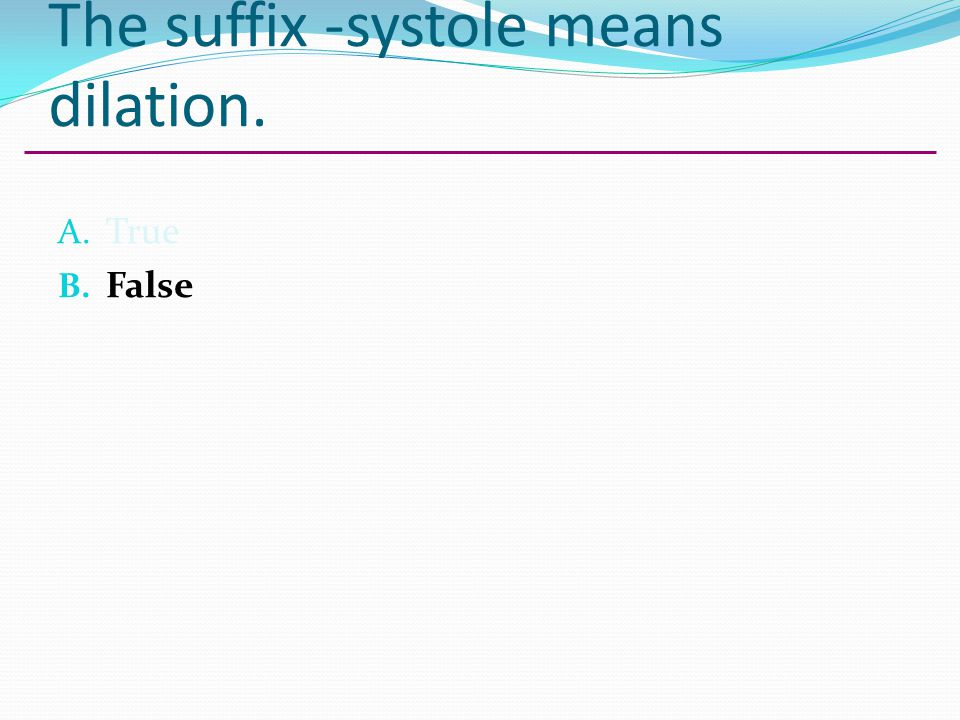 The suffix -systole means dilation.