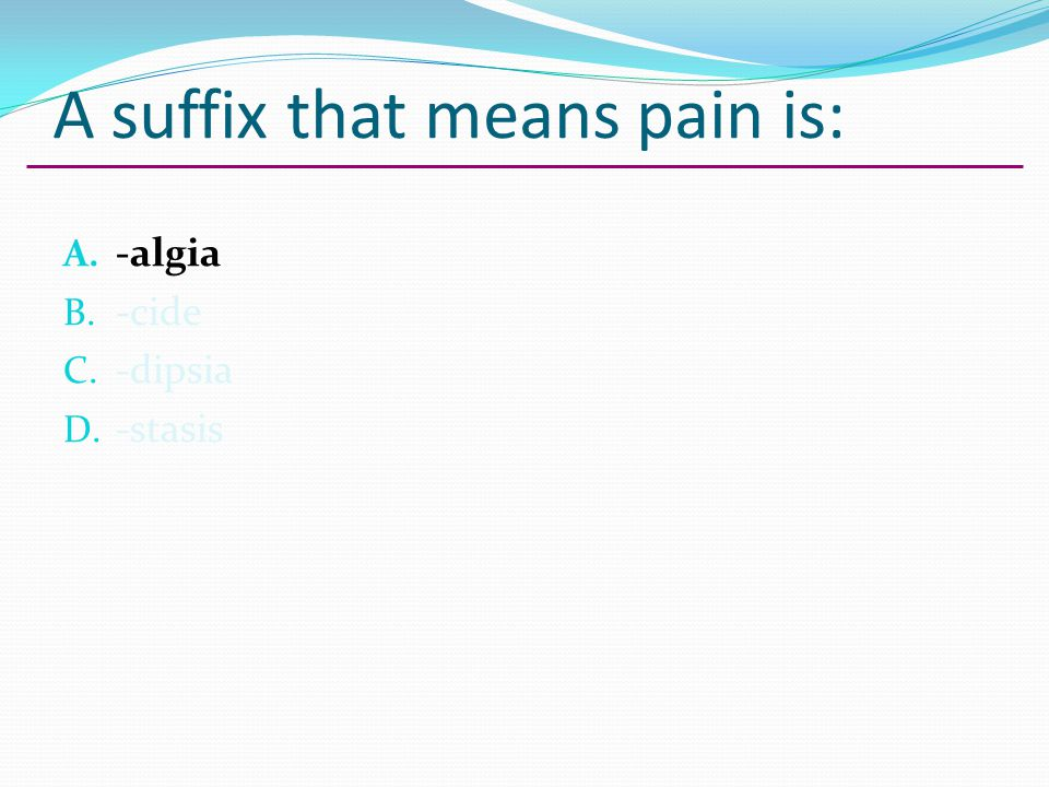 A suffix that means pain is: