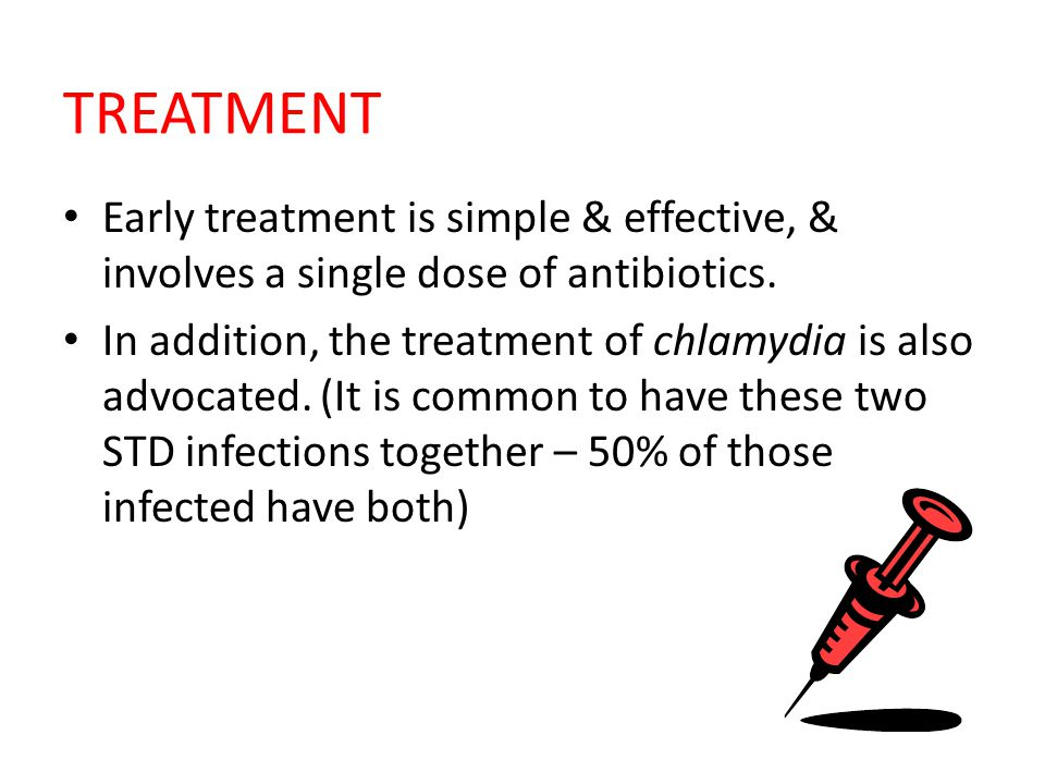 TREATMENT Early treatment is simple & effective, & involves a single dose of antibiotics.
