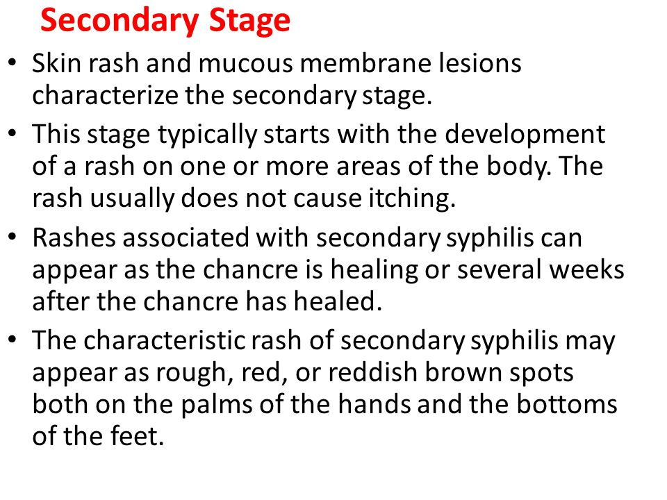 Secondary Stage Skin rash and mucous membrane lesions characterize the secondary stage.