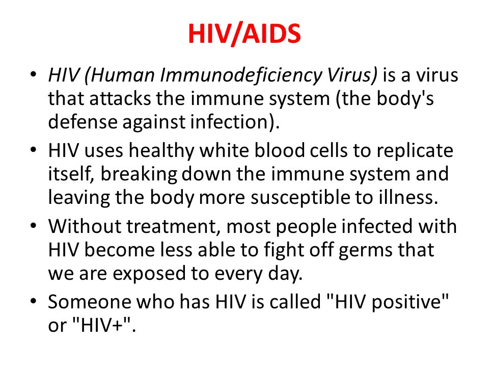 HIV/AIDS HIV (Human Immunodeficiency Virus) is a virus that attacks the immune system (the body s defense against infection).