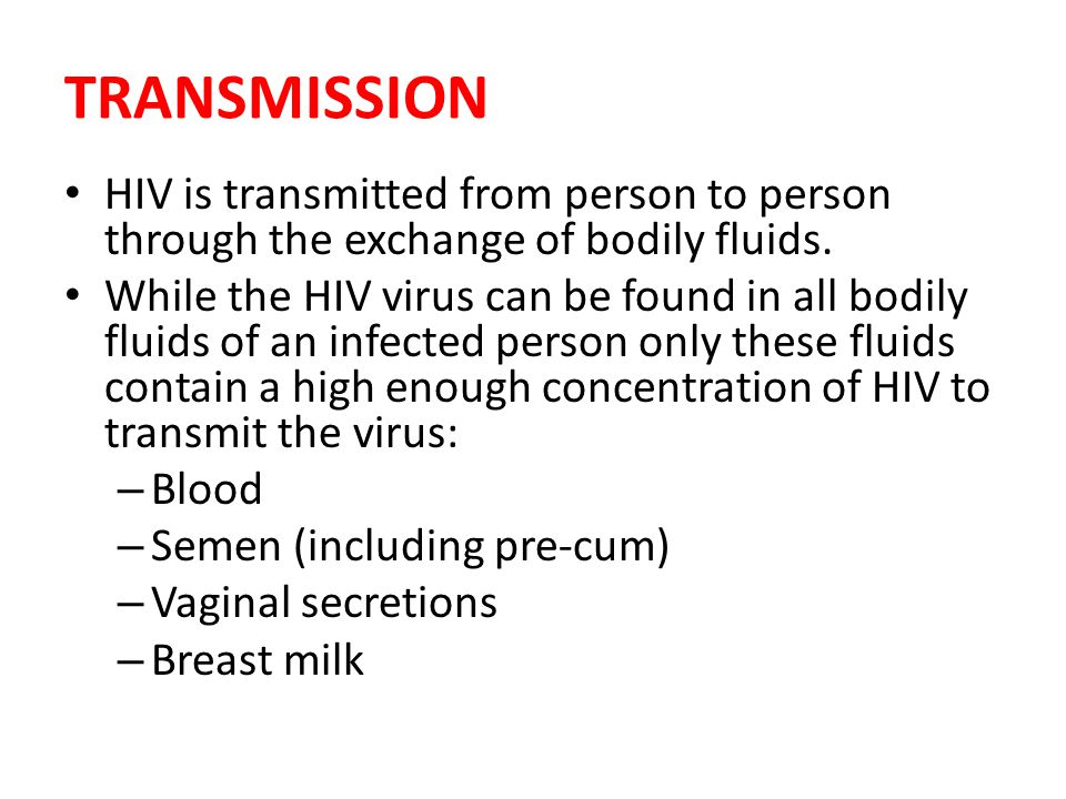 TRANSMISSION HIV is transmitted from person to person through the exchange of bodily fluids.