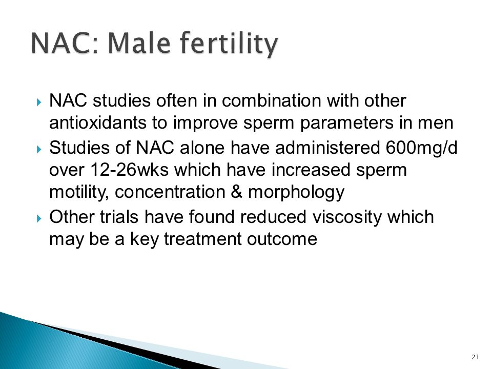 NAC: Male fertility NAC studies often in combination with other antioxidants to improve sperm parameters in men.