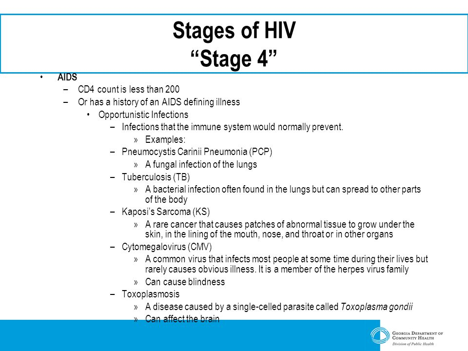 Stages of HIV Stage 4 AIDS CD4 count is less than 200