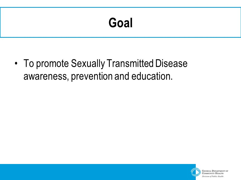 Goal To promote Sexually Transmitted Disease awareness, prevention and education.