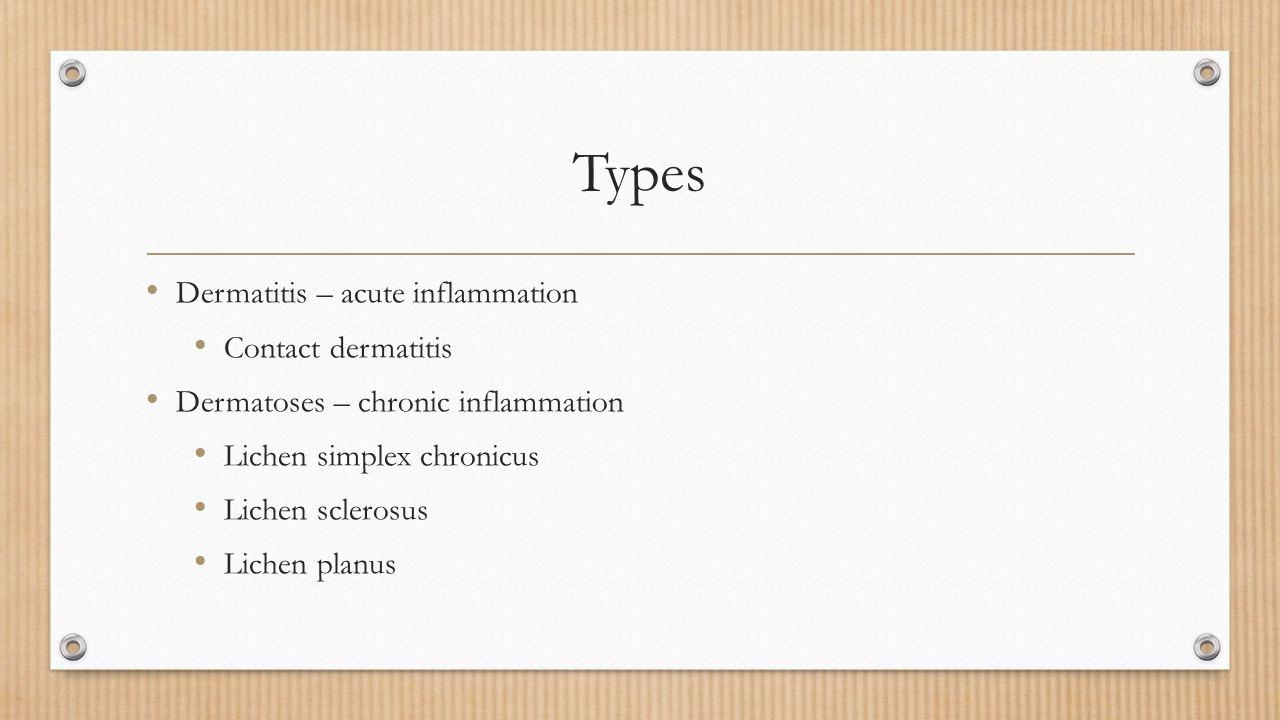 Types Dermatitis – acute inflammation Contact dermatitis