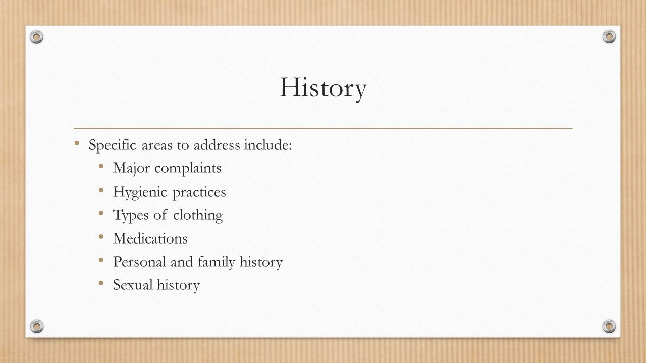 History Specific areas to address include: Major complaints