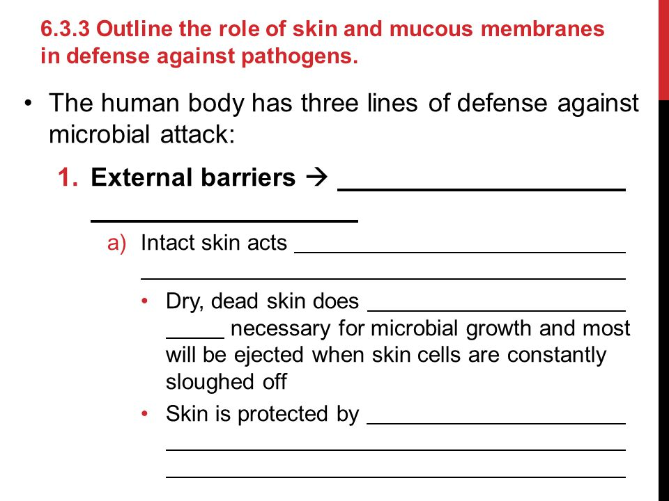 The human body has three lines of defense against microbial attack: