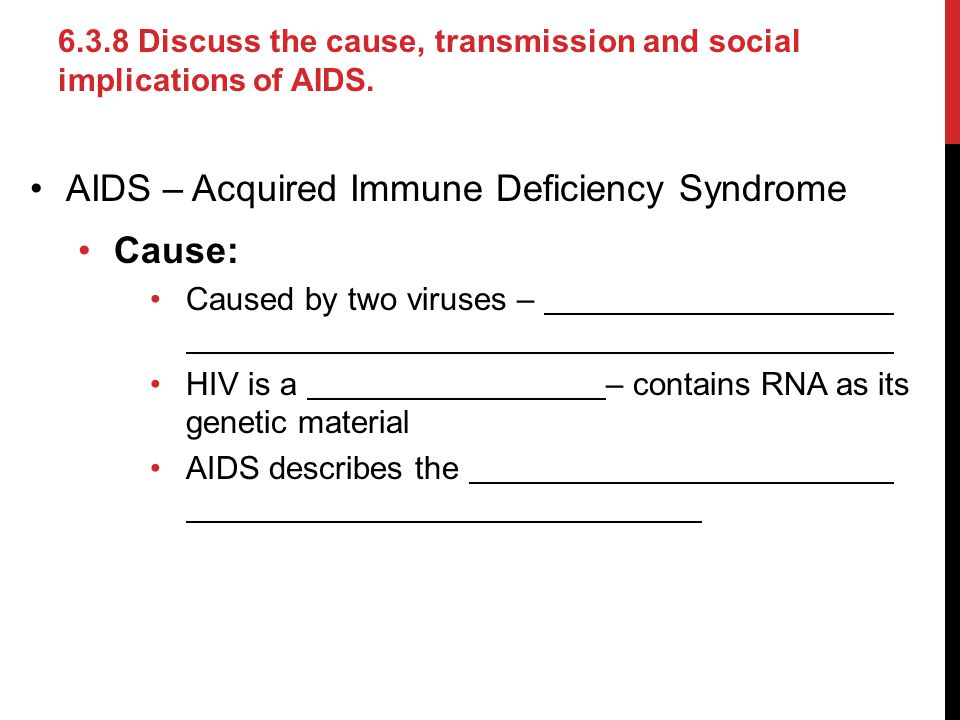 AIDS – Acquired Immune Deficiency Syndrome Cause: