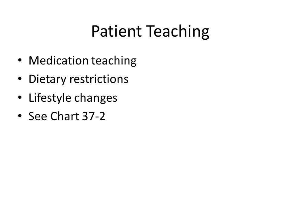 Patient Teaching Medication teaching Dietary restrictions