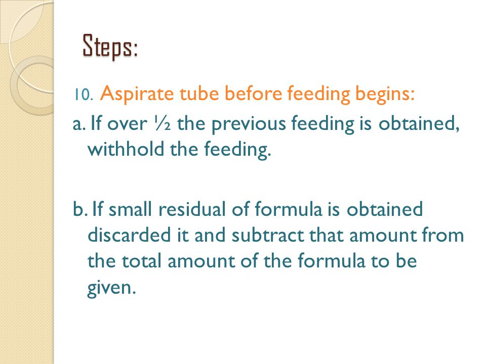 Steps: Aspirate tube before feeding begins: