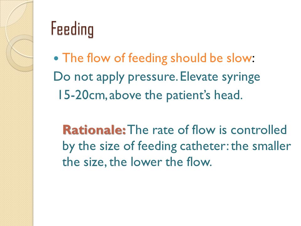 Feeding The flow of feeding should be slow: