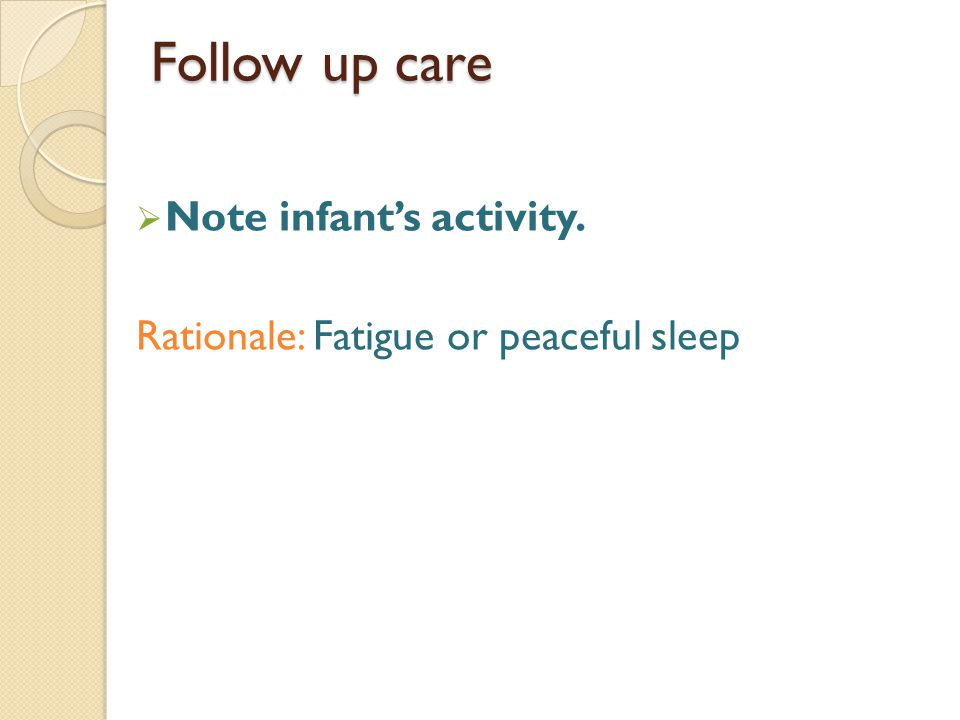 Follow up care Note infant's activity.